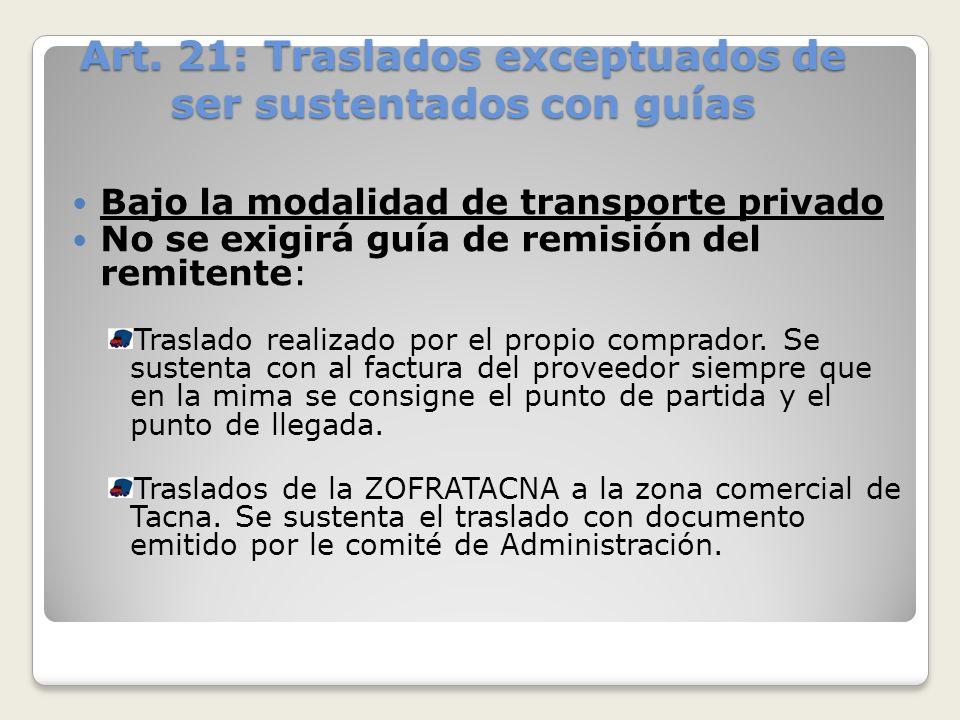 Art. 21: Traslados exceptuados de ser sustentados con guías Bajo la modalidad de transporte privado No se exigirá guía de remisión del remitente: Tras