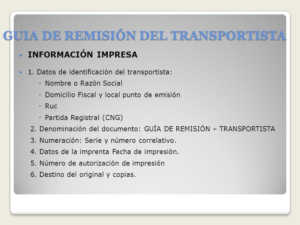 GUIA DE REMISIÓN DEL TRANSPORTISTA INFORMACIÓN IMPRESA 1. Datos de identificación del transportista: Nombre o Razón Social Domicilio Fiscal y local pu