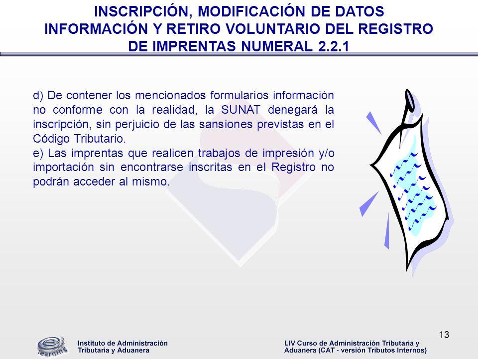 13 d) De contener los mencionados formularios información no conforme con la realidad, la SUNAT denegará la inscripción, sin perjuicio de las sansione