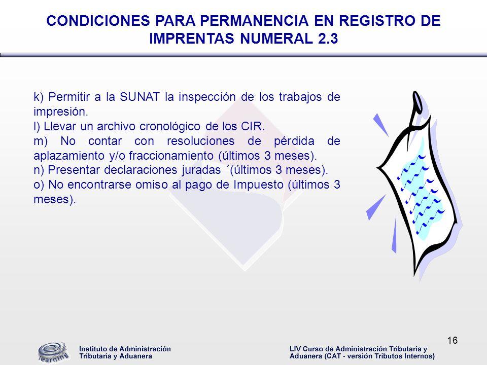 16 k) Permitir a la SUNAT la inspección de los trabajos de impresión. l) Llevar un archivo cronológico de los CIR. m) No contar con resoluciones de pé