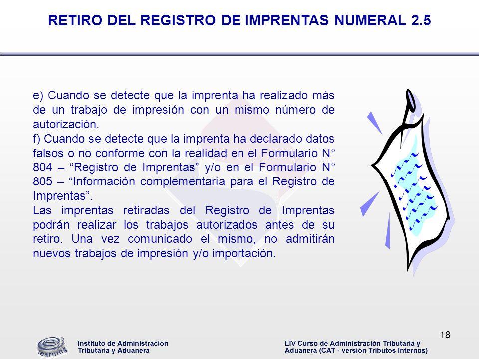 18 e) Cuando se detecte que la imprenta ha realizado más de un trabajo de impresión con un mismo número de autorización. f) Cuando se detecte que la i