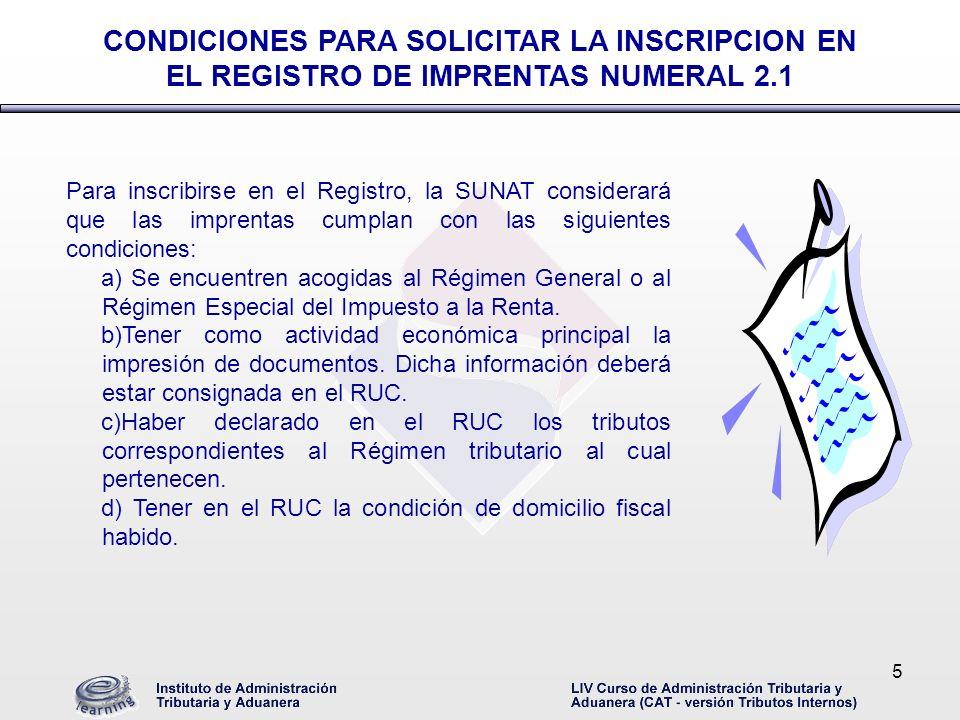 6 Para inscribirse en el Registro, la SUNAT considerará que las imprentas cumplan con las siguientes condiciones: e) No encontrarse en el estado de baja de inscripción a pedido de parte o de oficio, con suspensión temporal de actividades.