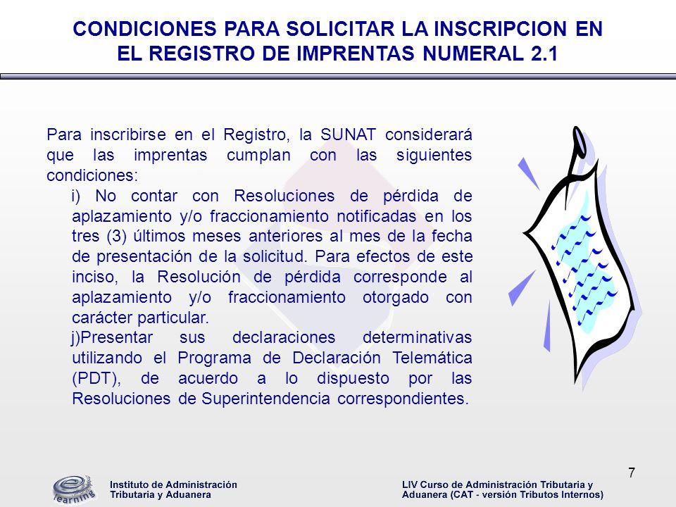 7 Para inscribirse en el Registro, la SUNAT considerará que las imprentas cumplan con las siguientes condiciones: i) No contar con Resoluciones de pér
