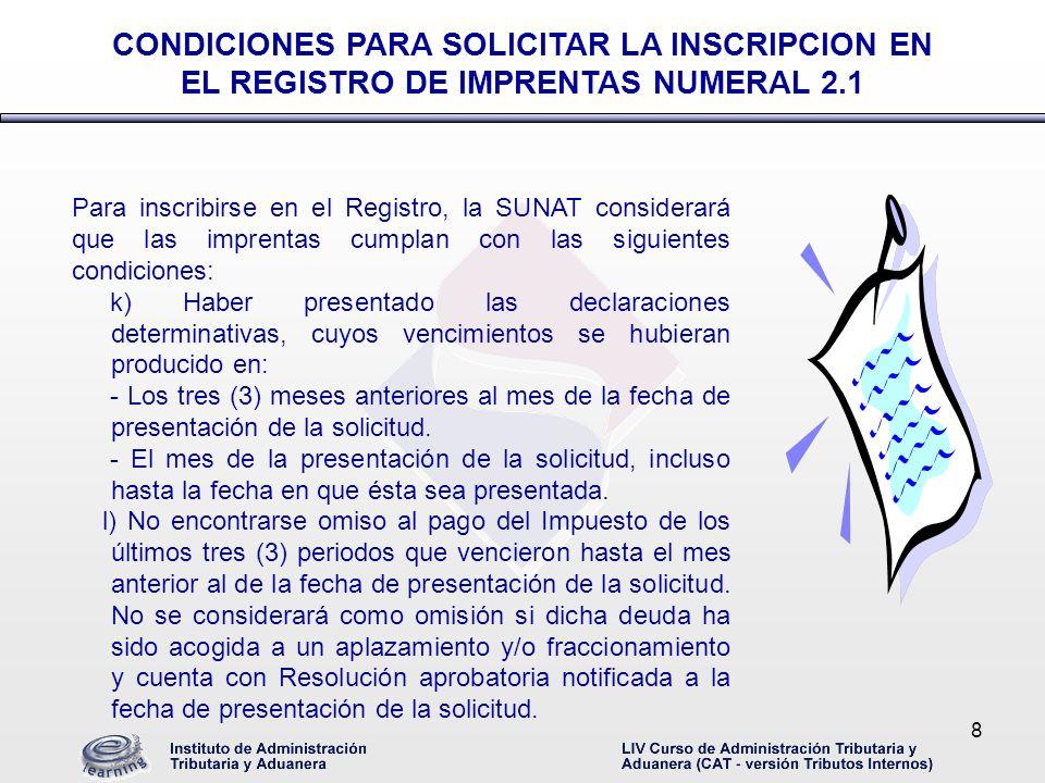 8 Para inscribirse en el Registro, la SUNAT considerará que las imprentas cumplan con las siguientes condiciones: k) Haber presentado las declaracione