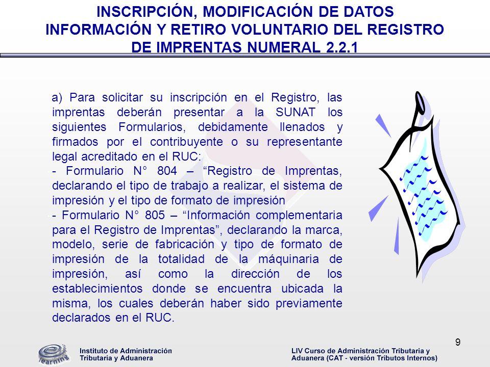 9 a) Para solicitar su inscripción en el Registro, las imprentas deberán presentar a la SUNAT los siguientes Formularios, debidamente llenados y firma