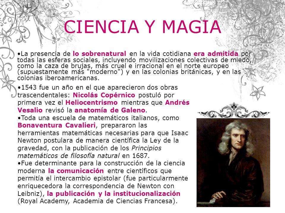 CIENCIA Y MAGIA La presencia de lo sobrenatural en la vida cotidiana era admitida por todas las esferas sociales, incluyendo movilizaciones colectivas