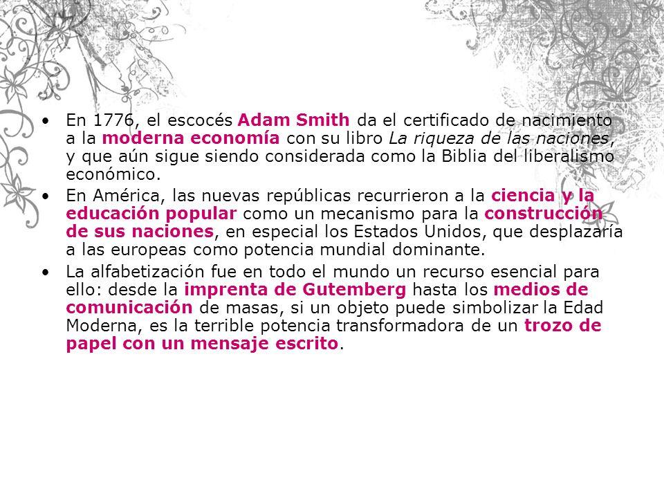 En 1776, el escocés Adam Smith da el certificado de nacimiento a la moderna economía con su libro La riqueza de las naciones, y que aún sigue siendo c