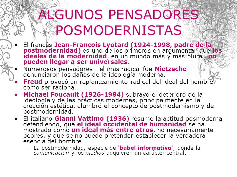 ALGUNOS PENSADORES POSMODERNISTAS El francés Jean-François Lyotard (1924-1998, padre de la postmodernidad) es uno de los primeros en argumentar que lo