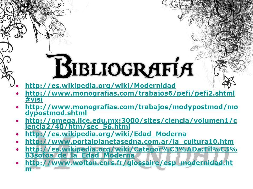 http://es.wikipedia.org/wiki/Modernidad http://www.monografias.com/trabajos6/pefi/pefi2.shtml #visihttp://www.monografias.com/trabajos6/pefi/pefi2.sht