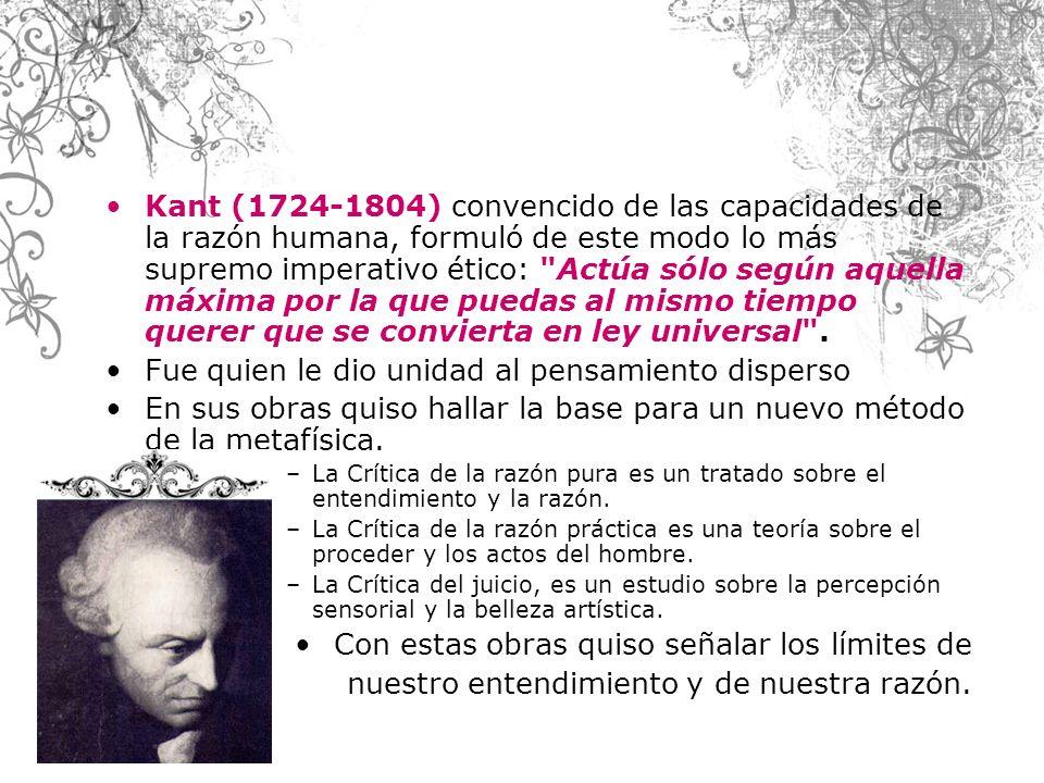 Kant (1724-1804) convencido de las capacidades de la razón humana, formuló de este modo lo más supremo imperativo ético: