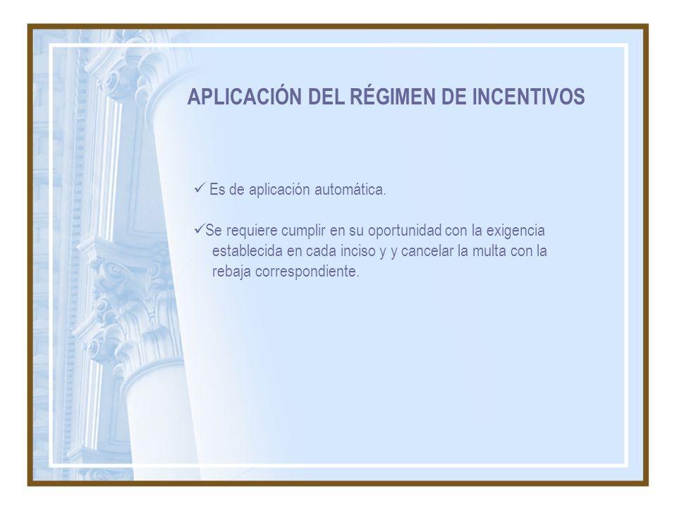 APLICACIÓN DEL RÉGIMEN DE INCENTIVOS Es de aplicación automática. Se requiere cumplir en su oportunidad con la exigencia establecida en cada inciso y