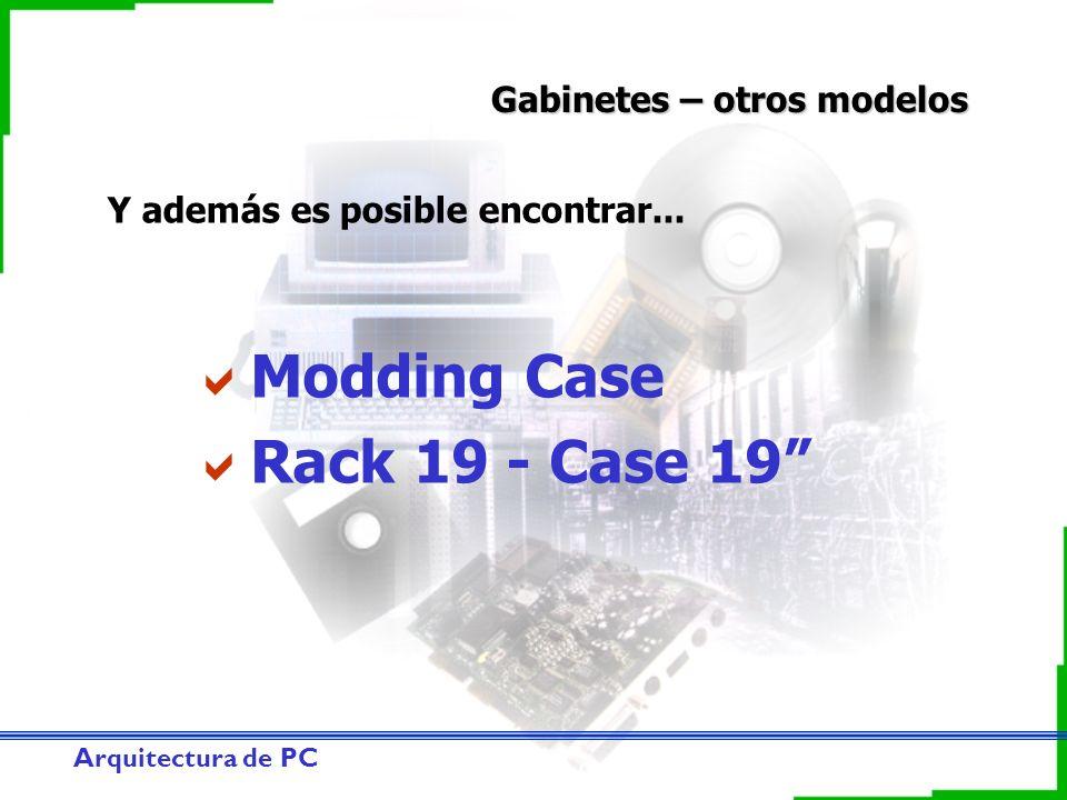 Arquitectura de PC Gabinetes – otros modelos Y además es posible encontrar... Modding Case Rack 19 - Case 19