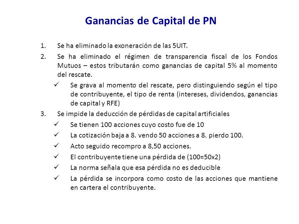 Ganancias de Capital de PN 1.Se ha eliminado la exoneración de las 5UIT. 2.Se ha eliminado el régimen de transparencia fiscal de los Fondos Mutuos – e