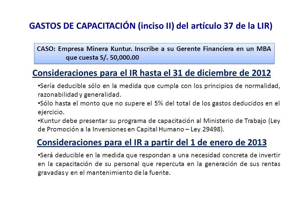 GASTOS DE CAPACITACIÓN (inciso II) del artículo 37 de la LIR) CASO: Empresa Minera Kuntur. Inscribe a su Gerente Financiera en un MBA que cuesta S/. 5