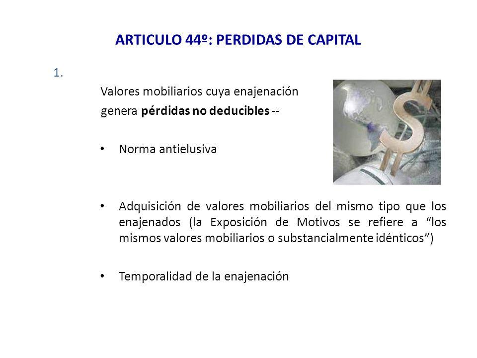 ARTICULO 44º: PERDIDAS DE CAPITAL 1. Valores mobiliarios cuya enajenación genera pérdidas no deducibles -- Norma antielusiva Adquisición de valores mo