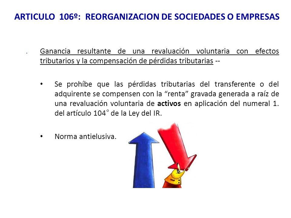 ARTICULO 106º: REORGANIZACION DE SOCIEDADES O EMPRESAS.Ganancia resultante de una revaluación voluntaria con efectos tributarios y la compensación de