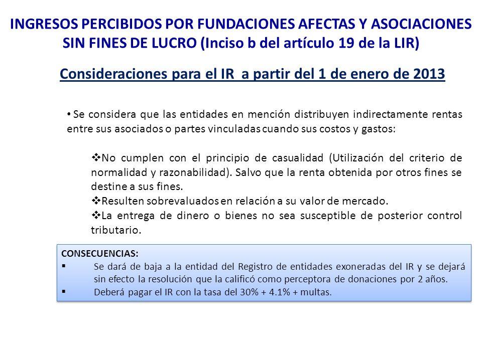 Consideraciones para el IR a partir del 1 de enero de 2013 Se considera que las entidades en mención distribuyen indirectamente rentas entre sus asoci