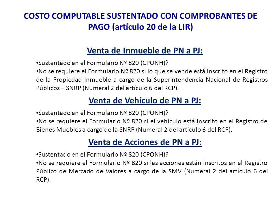 COSTO COMPUTABLE SUSTENTADO CON COMPROBANTES DE PAGO (artículo 20 de la LIR) Venta de Inmueble de PJ a PN: Sustentado en Boleta de Venta/Factura (Hasta 2 ventas 2da.