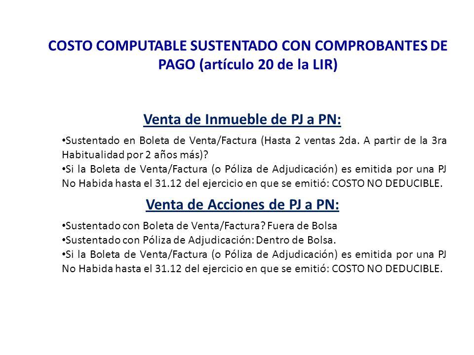 COSTO COMPUTABLE SUSTENTADO CON COMPROBANTES DE PAGO (artículo 20 de la LIR) Venta de Inmueble de PJ a PN: Sustentado en Boleta de Venta/Factura (Hast