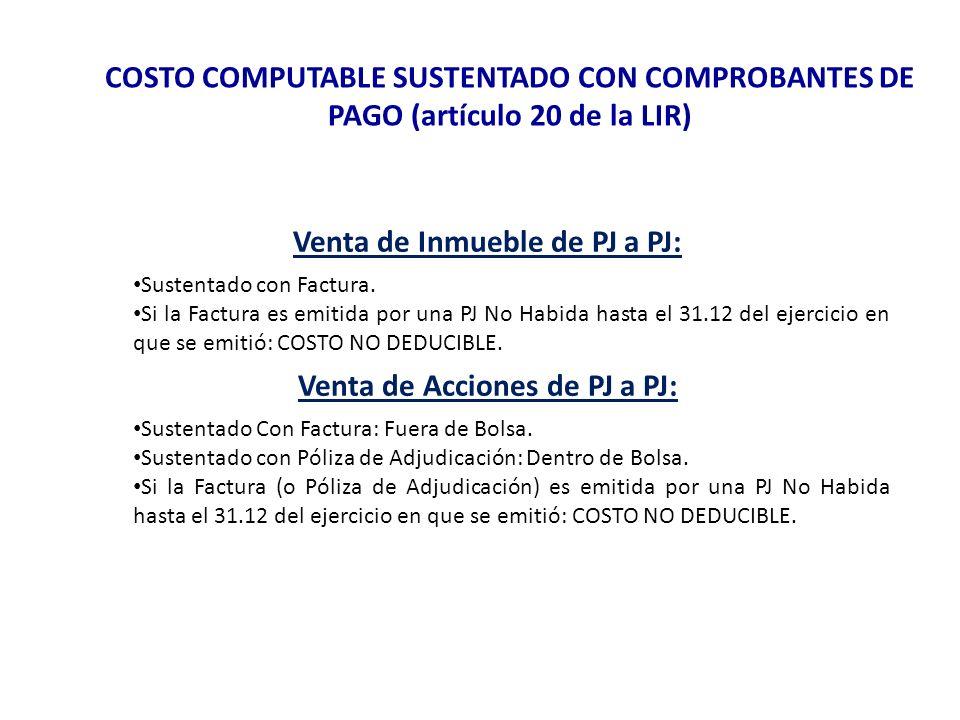 COSTO COMPUTABLE SUSTENTADO CON COMPROBANTES DE PAGO (artículo 20 de la LIR) Venta de Inmueble de PJ a PJ: Sustentado con Factura. Si la Factura es em