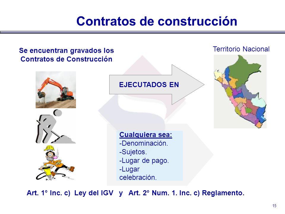 Contratos de construcción EJECUTADOS EN Territorio Nacional Se encuentran gravados los Contratos de Construcción Cualquiera sea: -Denominación. -Sujet