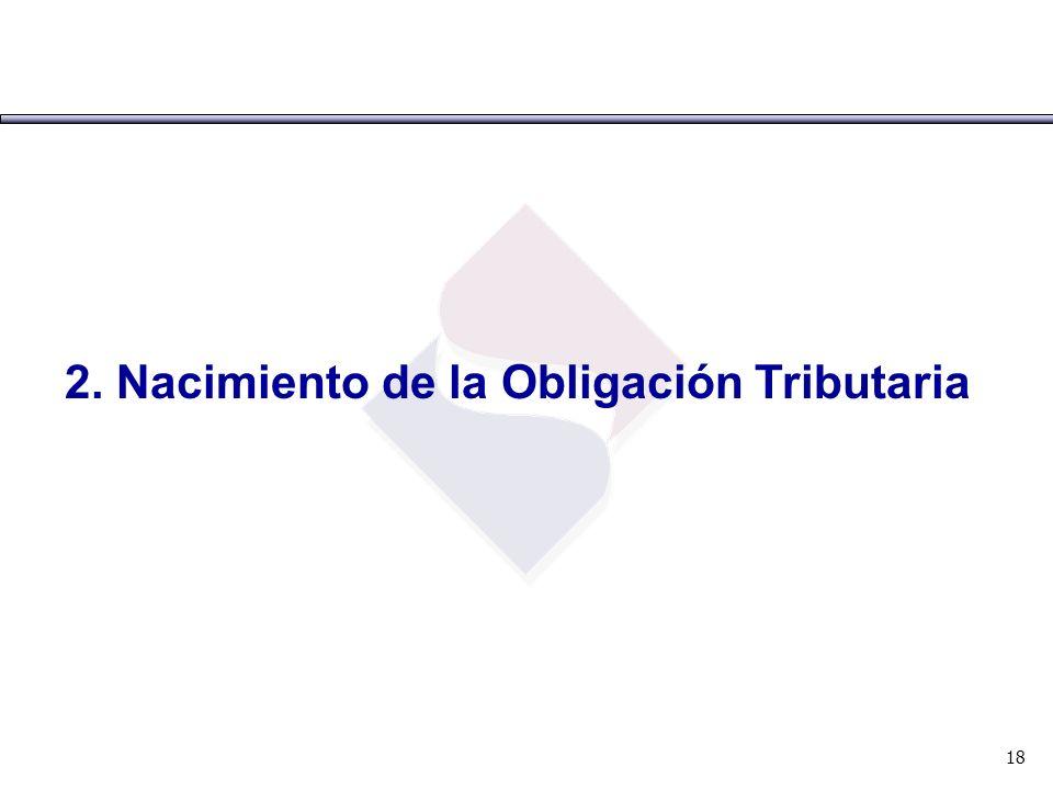 2. Nacimiento de la Obligación Tributaria 18
