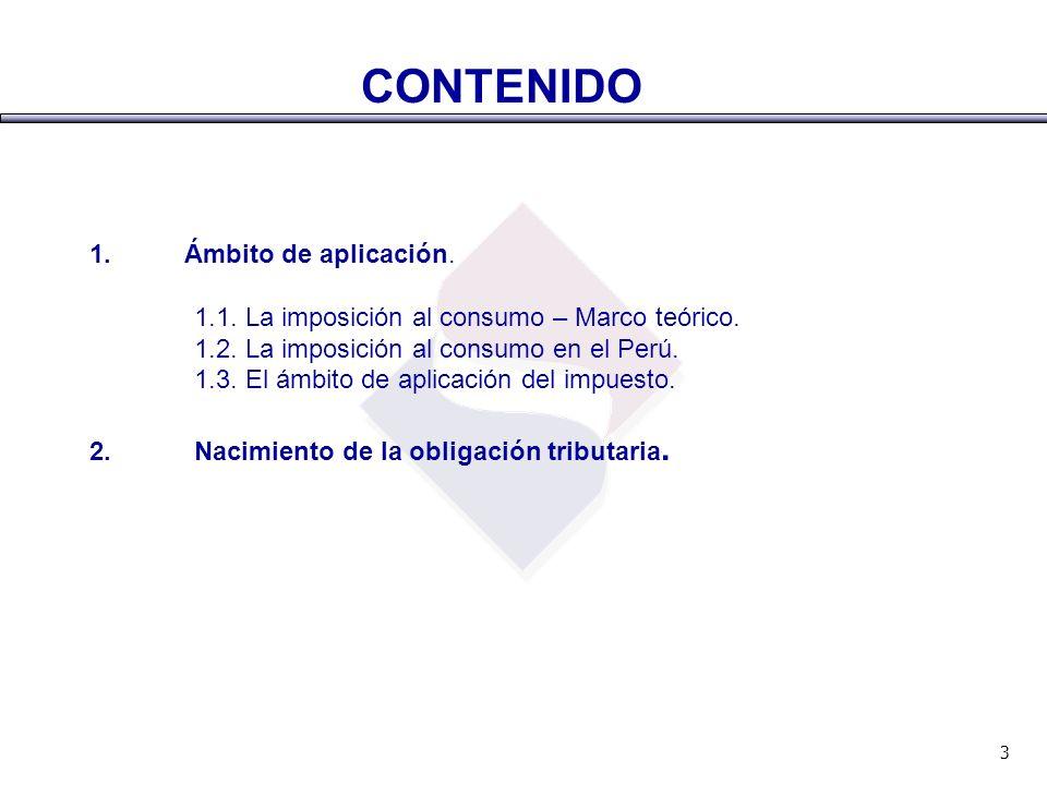 1. Ámbito de aplicación. 1.1. La imposición al consumo – Marco teórico. 1.2. La imposición al consumo en el Perú. 1.3. El ámbito de aplicación del imp