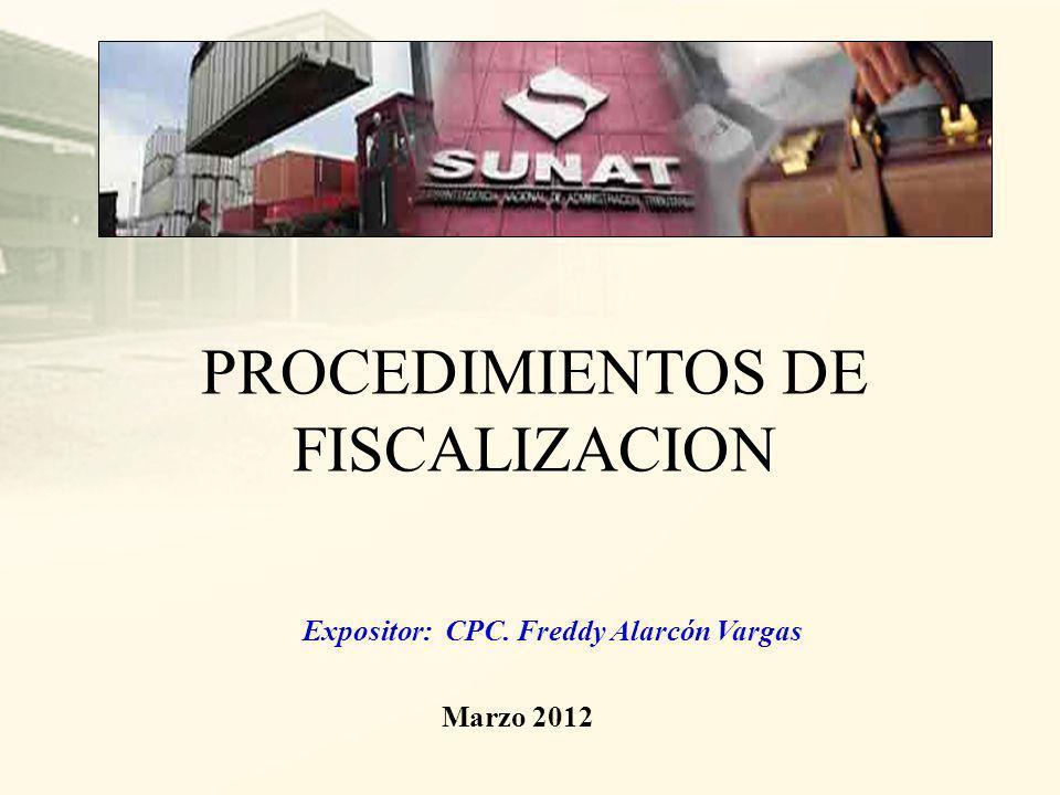 PROCEDIMIENTOS DE FISCALIZACION Marzo 2012 Expositor: CPC. Freddy Alarcón Vargas