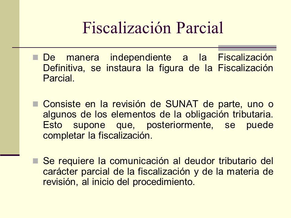 Fiscalización Parcial De manera independiente a la Fiscalización Definitiva, se instaura la figura de la Fiscalización Parcial. Consiste en la revisió