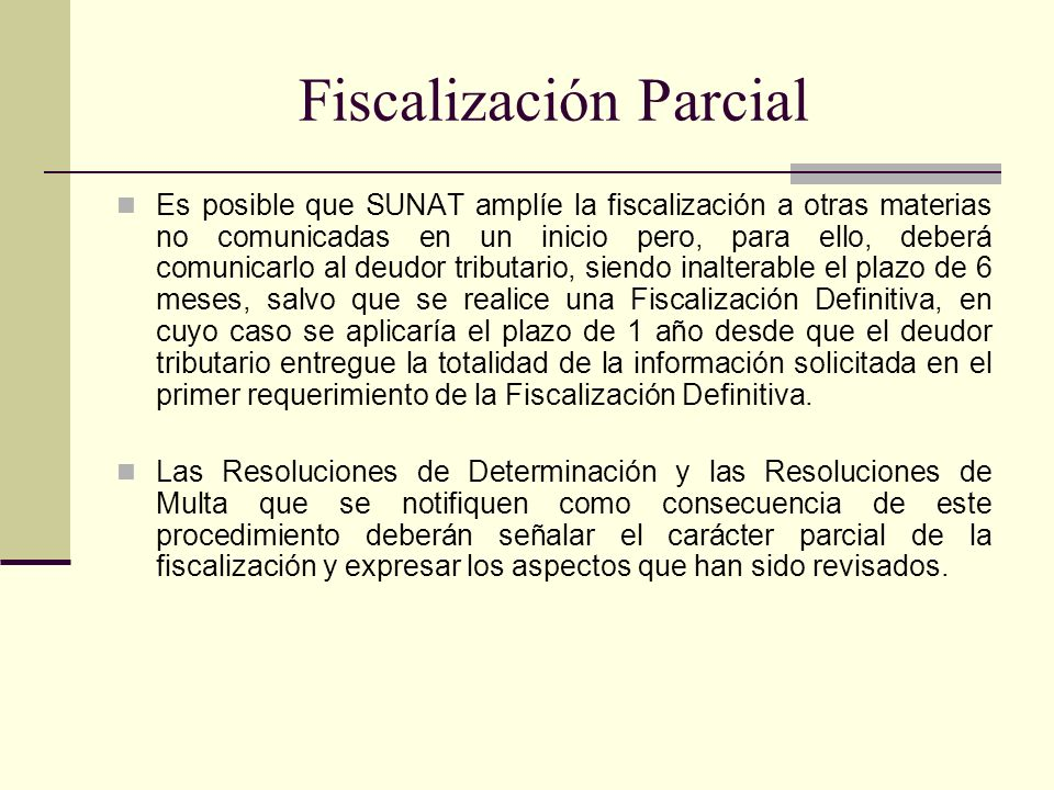 Fiscalización Parcial Es posible que SUNAT amplíe la fiscalización a otras materias no comunicadas en un inicio pero, para ello, deberá comunicarlo al
