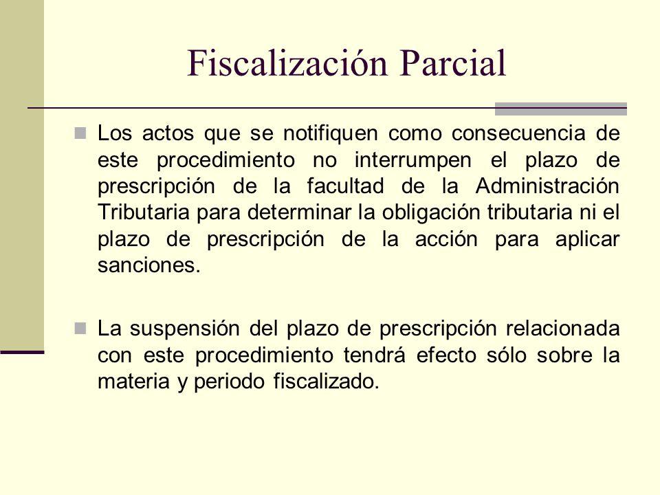 Fiscalización Parcial Los actos que se notifiquen como consecuencia de este procedimiento no interrumpen el plazo de prescripción de la facultad de la