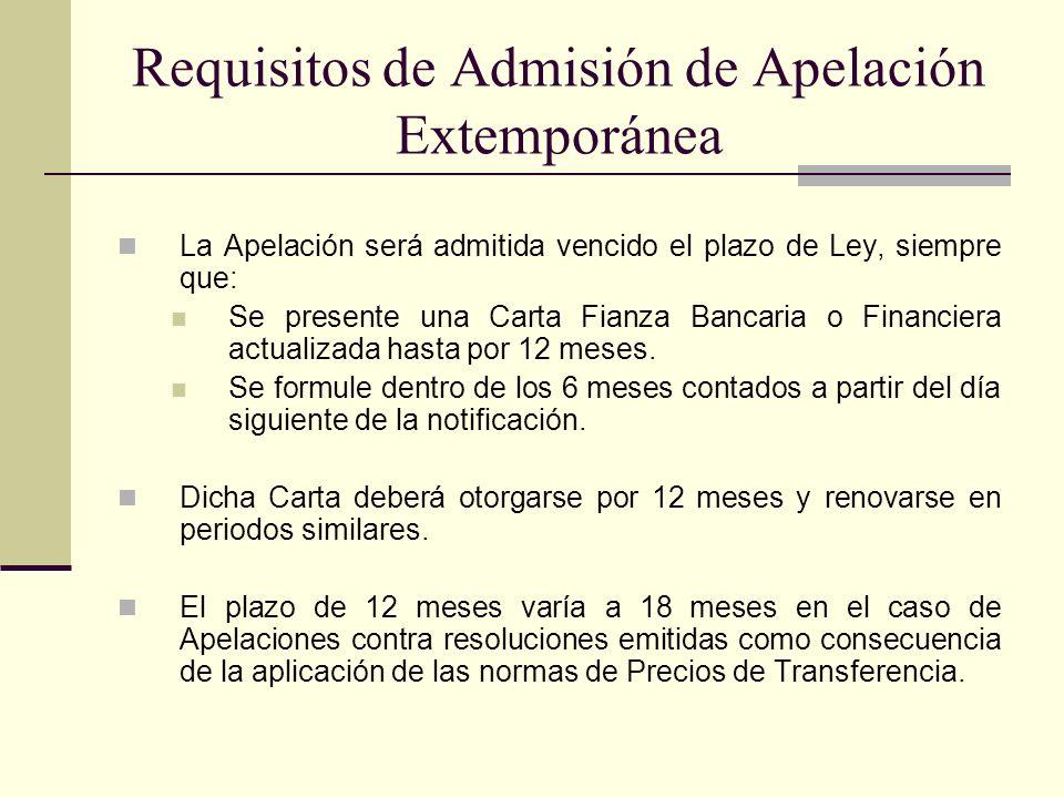 Requisitos de Admisión de Apelación Extemporánea La Apelación será admitida vencido el plazo de Ley, siempre que: Se presente una Carta Fianza Bancari