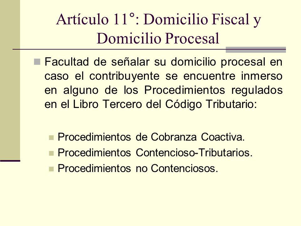Artículo 11°: Domicilio Fiscal y Domicilio Procesal Facultad de señalar su domicilio procesal en caso el contribuyente se encuentre inmerso en alguno