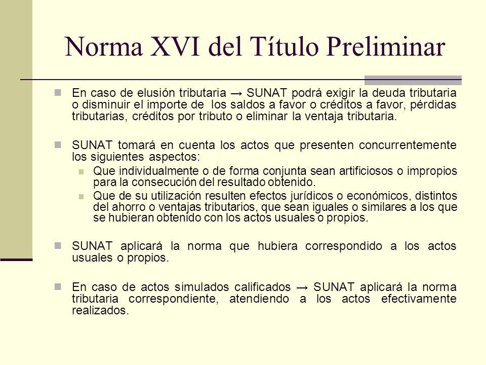 Norma XVI del Título Preliminar En caso de elusión tributaria SUNAT podrá exigir la deuda tributaria o disminuir el importe de los saldos a favor o cr