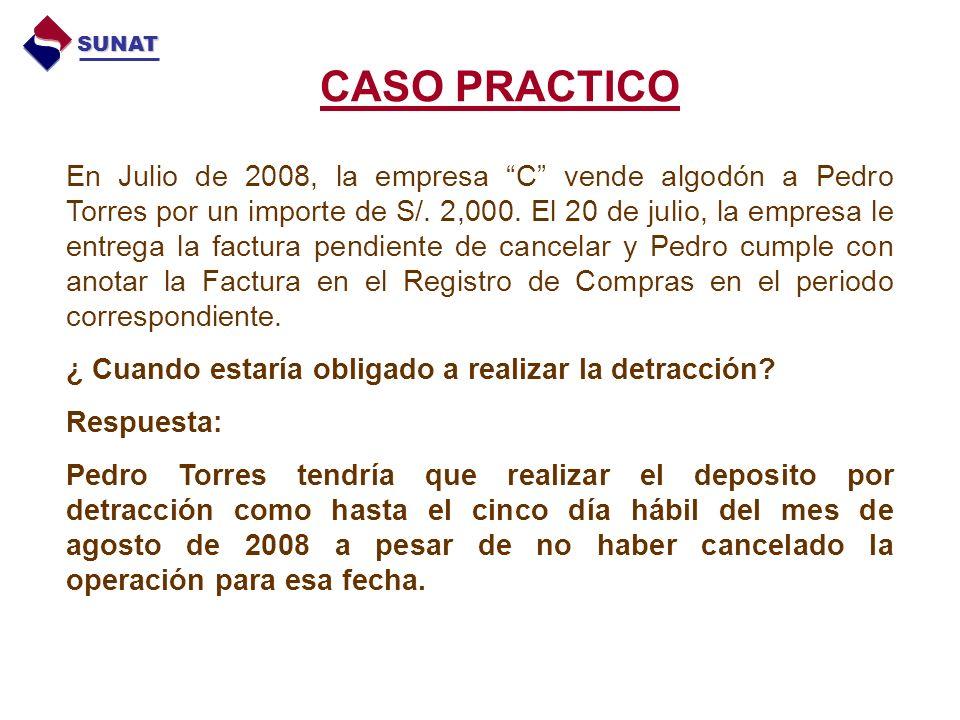 CASO PRACTICO SUNAT En Julio de 2008, la empresa C vende algodón a Pedro Torres por un importe de S/.