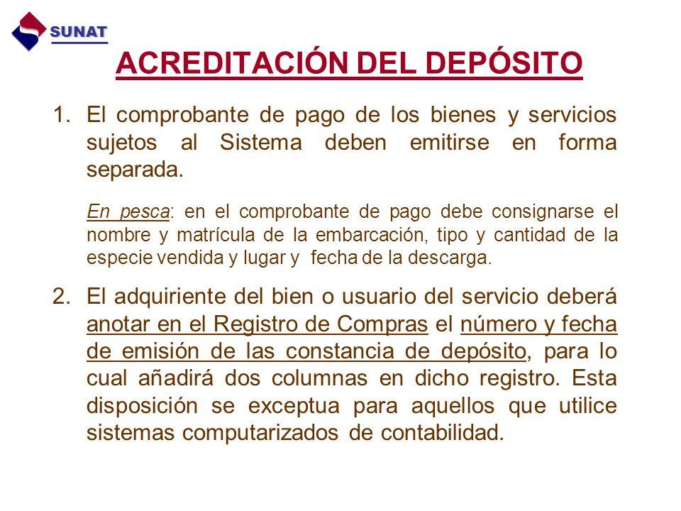 ACREDITACIÓN DEL DEPÓSITO 1.El comprobante de pago de los bienes y servicios sujetos al Sistema deben emitirse en forma separada.