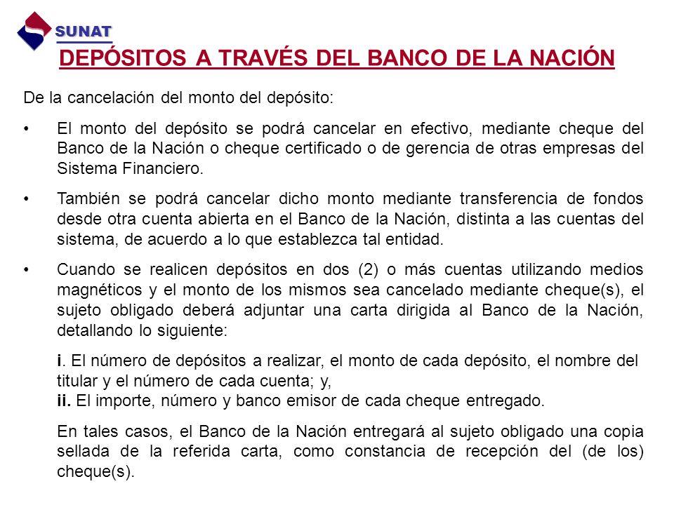 DEPÓSITOS A TRAVÉS DEL BANCO DE LA NACIÓN SUNAT De la cancelación del monto del depósito: El monto del depósito se podrá cancelar en efectivo, mediante cheque del Banco de la Nación o cheque certificado o de gerencia de otras empresas del Sistema Financiero.