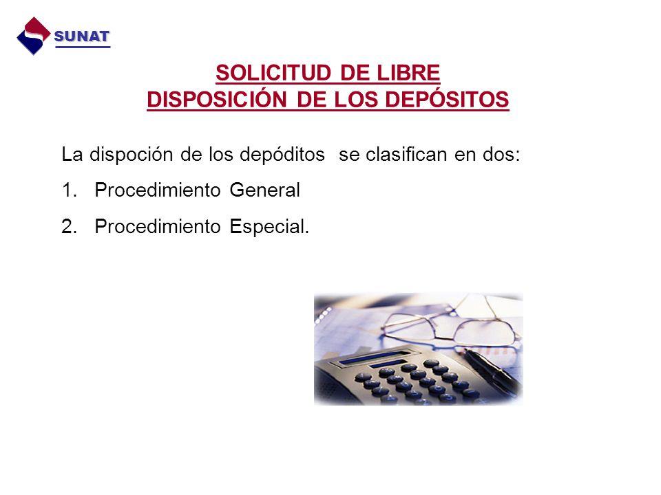 SOLICITUD DE LIBRE DISPOSICIÓN DE LOS DEPÓSITOS SUNAT La dispoción de los depóditos se clasifican en dos: 1.Procedimiento General 2.Procedimiento Especial.