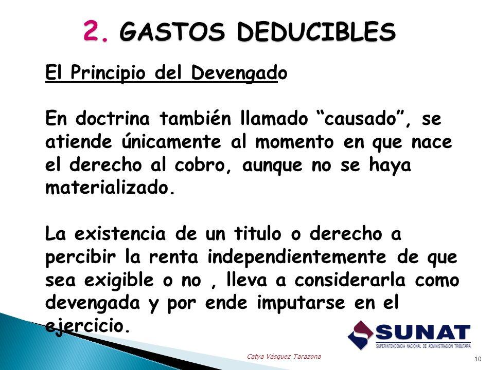 2. GASTOS DEDUCIBLES El Principio del Devengado En doctrina también llamado causado, se atiende únicamente al momento en que nace el derecho al cobro,