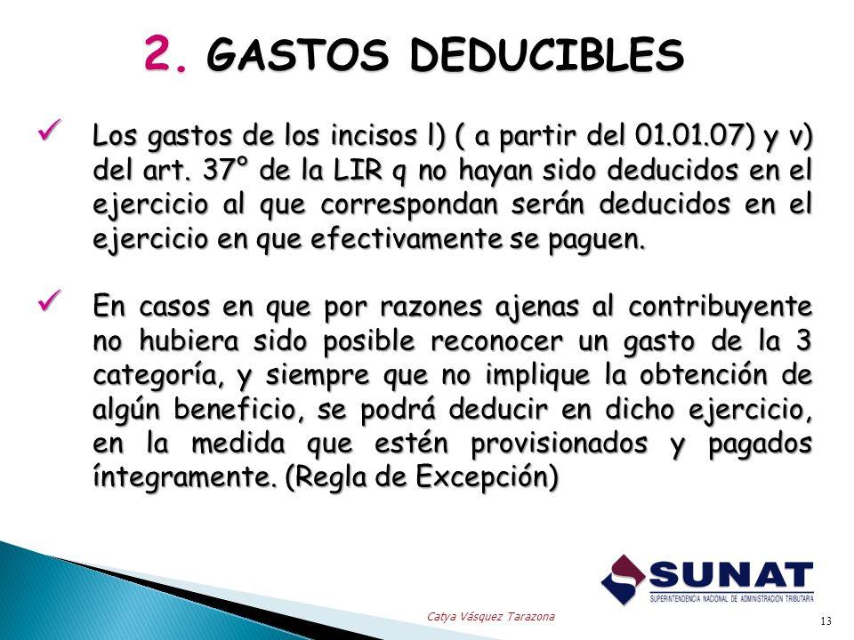 2. GASTOS DEDUCIBLES Los gastos de los incisos l) ( a partir del 01.01.07) y v) del art. 37° de la LIR q no hayan sido deducidos en el ejercicio al qu