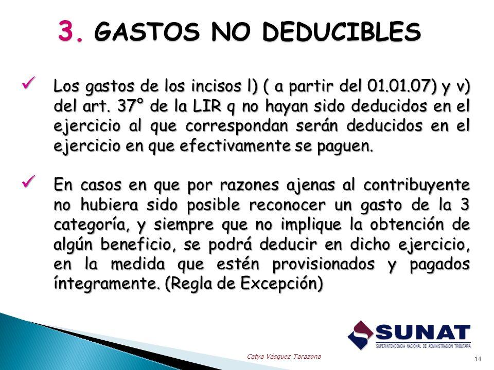 3. GASTOS NO DEDUCIBLES Los gastos de los incisos l) ( a partir del 01.01.07) y v) del art. 37° de la LIR q no hayan sido deducidos en el ejercicio al