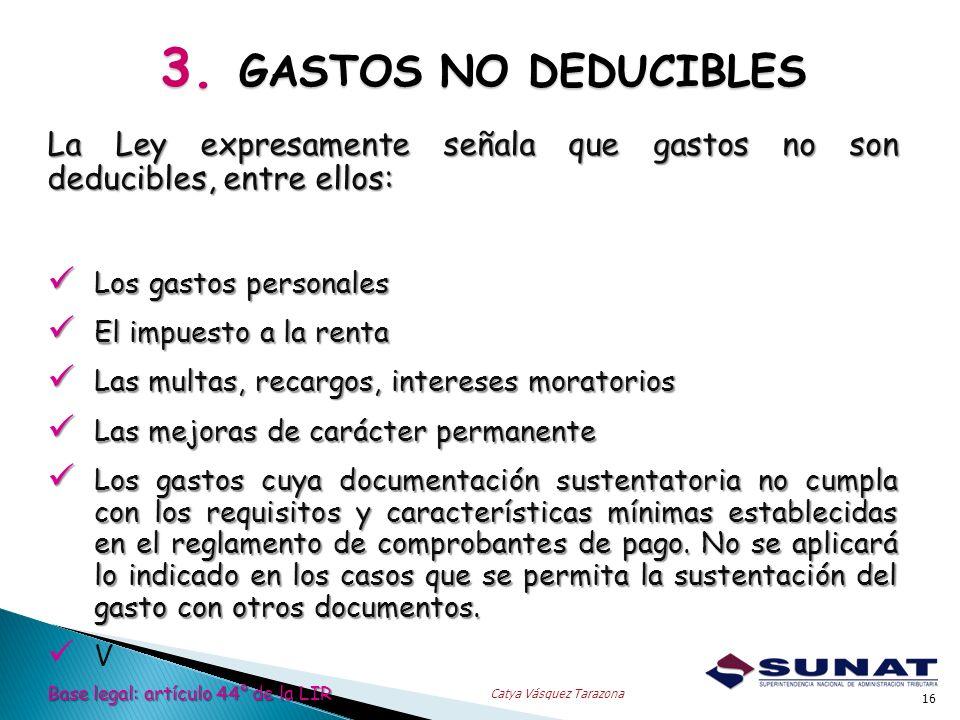3. GASTOS NO DEDUCIBLES 16 Catya Vásquez Tarazona La Ley expresamente señala que gastos no son deducibles, entre ellos: Los gastos personales Los gast