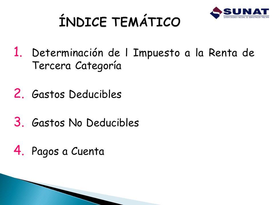1. Determinación de l Impuesto a la Renta de Tercera Categoría 2. Gastos Deducibles 3. Gastos No Deducibles 4. Pagos a Cuenta