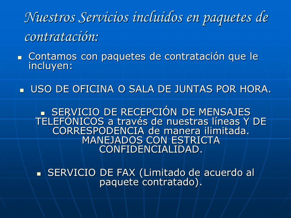 Nuestros Servicios incluidos en paquetes de contratación: Contamos con paquetes de contratación que le incluyen: Contamos con paquetes de contratación
