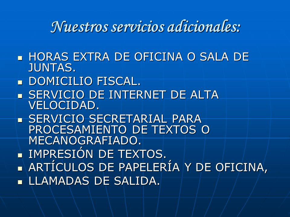 Nuestros servicios adicionales: HORAS EXTRA DE OFICINA O SALA DE JUNTAS. HORAS EXTRA DE OFICINA O SALA DE JUNTAS. DOMICILIO FISCAL. DOMICILIO FISCAL.