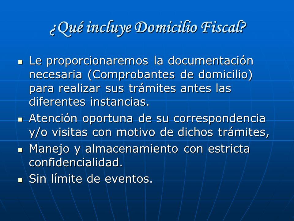 ¿Qué incluye Domicilio Fiscal? Le proporcionaremos la documentación necesaria (Comprobantes de domicilio) para realizar sus trámites antes las diferen
