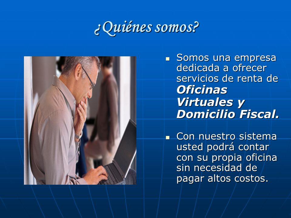 ¿Quiénes somos? Somos una empresa dedicada a ofrecer servicios de renta de Oficinas Virtuales y Domicilio Fiscal. Somos una empresa dedicada a ofrecer