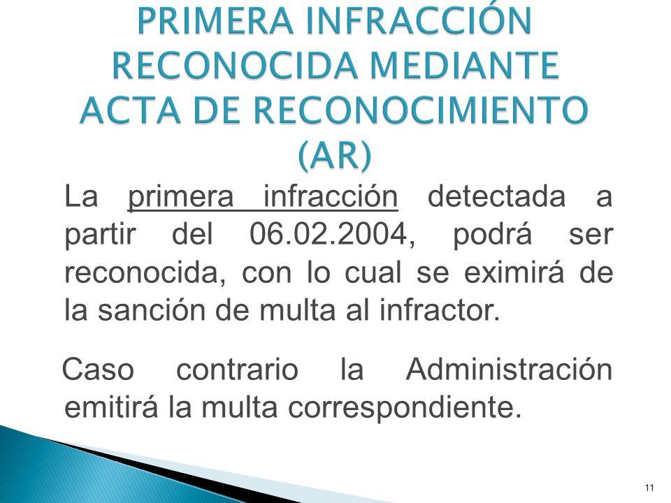 11 La primera infracción detectada a partir del 06.02.2004, podrá ser reconocida, con lo cual se eximirá de la sanción de multa al infractor.