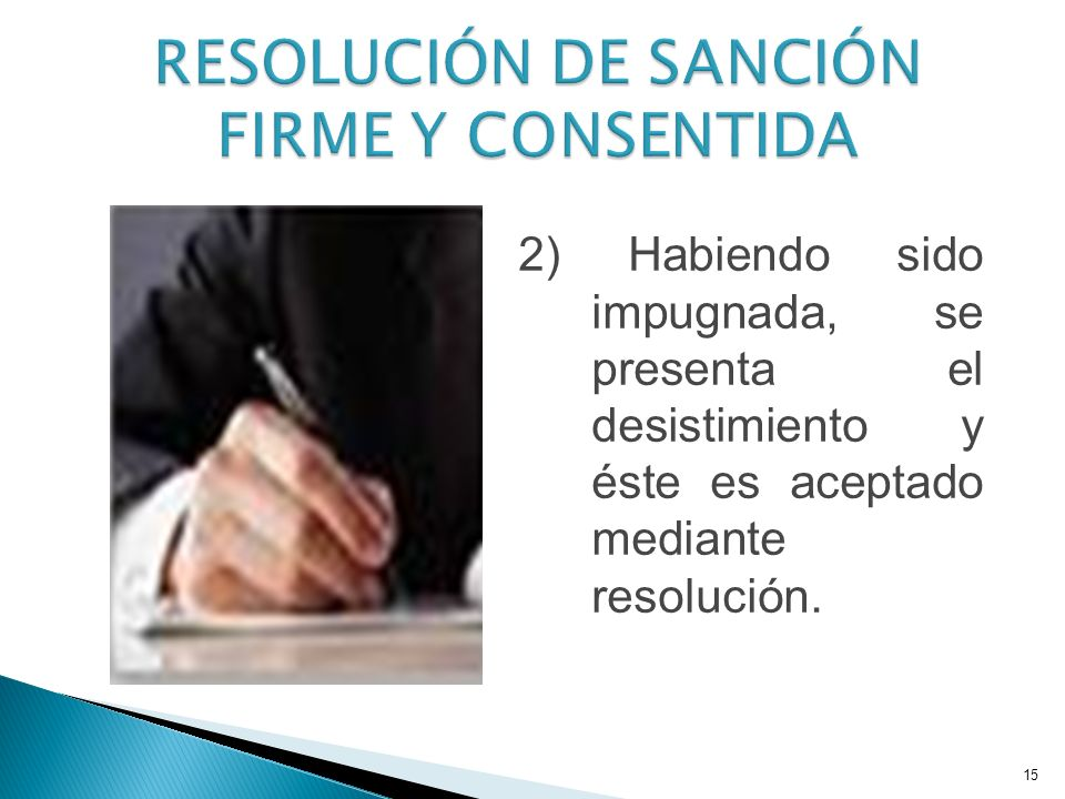 2) Habiendo sido impugnada, se presenta el desistimiento y éste es aceptado mediante resolución. 15