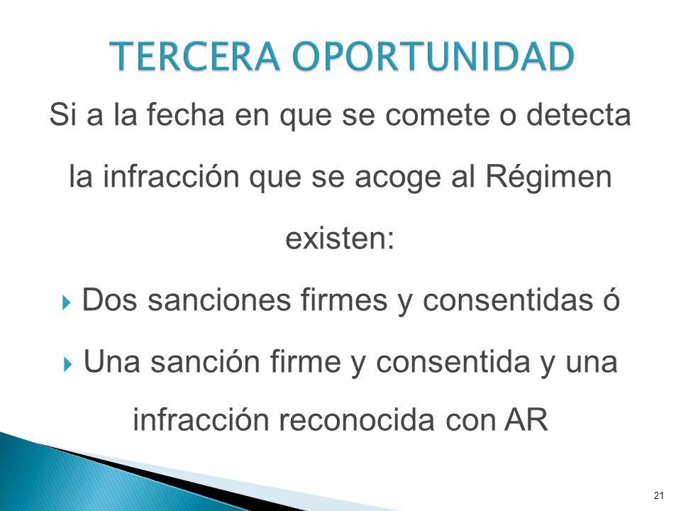 Si a la fecha en que se comete o detecta la infracción que se acoge al Régimen existen: Dos sanciones firmes y consentidas ó Una sanción firme y conse